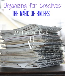 Organizing for Creatives: The Magic of Binders
